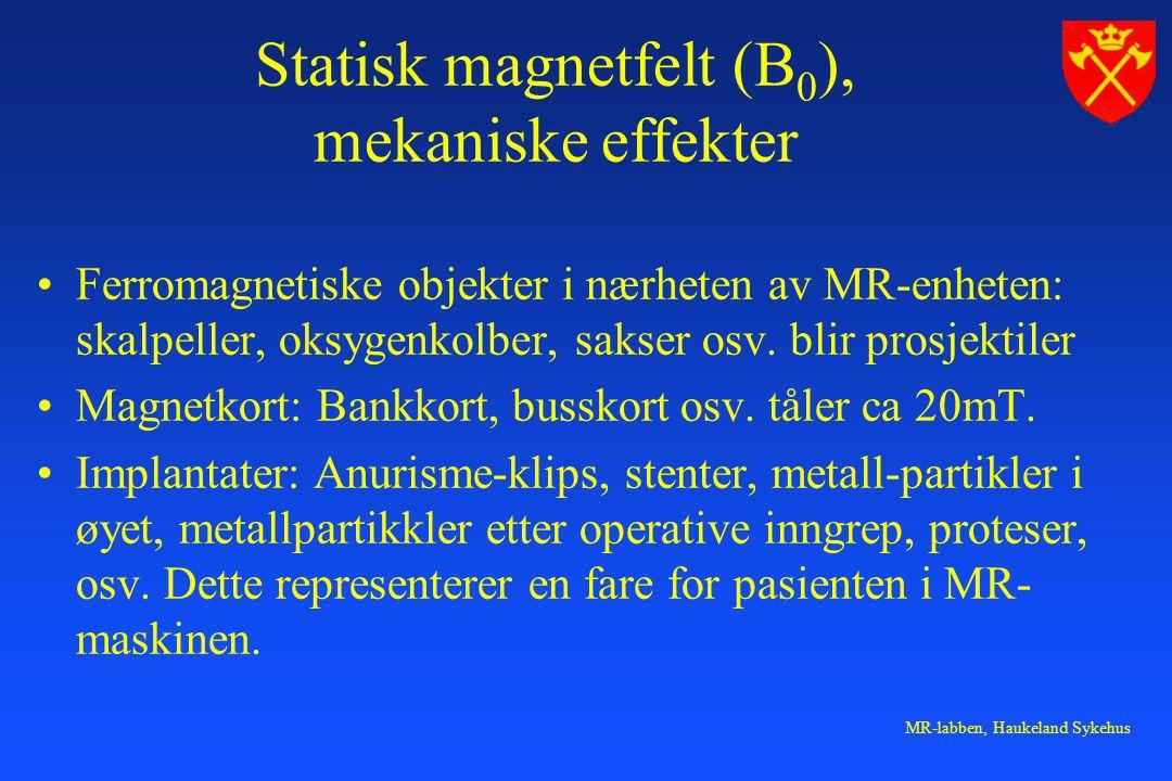 MR-labben, Haukeland Sykehus Statisk magnetfelt (B 0 ), mekaniske effekter Ferromagnetiske objekter i nærheten av MR-enheten: skalpeller, oksygenkolbe
