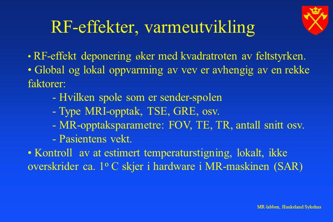 MR-labben, Haukeland Sykehus RF-effekt deponering ø ker med kvadratroten av feltstyrken. Global og lokal oppvarming av vev er avhengig av en rekke fak