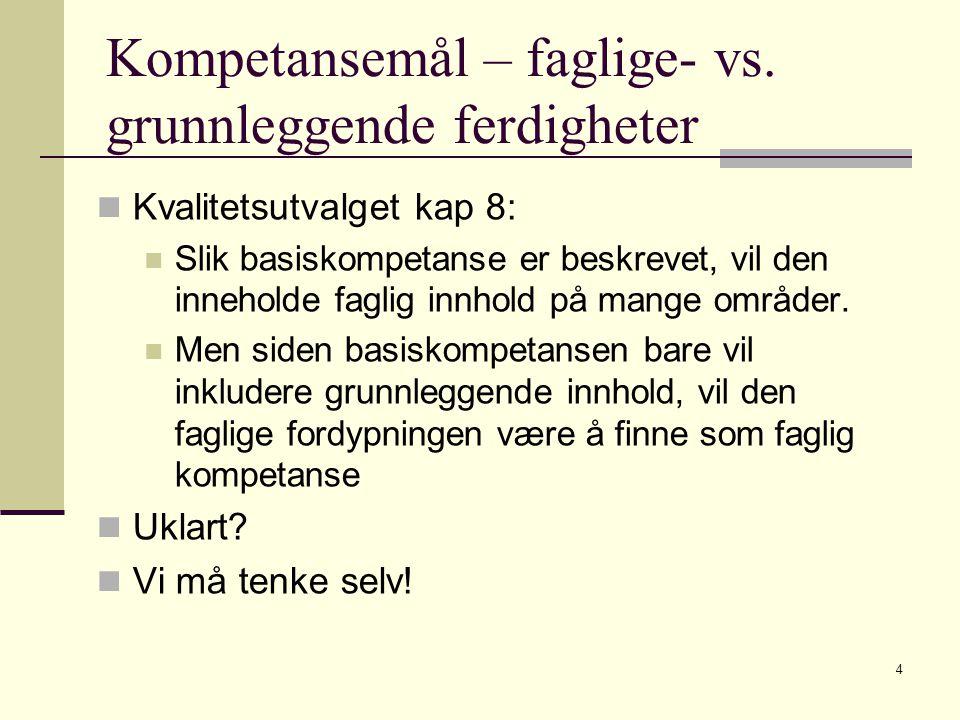 4 Kompetansemål – faglige- vs. grunnleggende ferdigheter Kvalitetsutvalget kap 8: Slik basiskompetanse er beskrevet, vil den inneholde faglig innhold