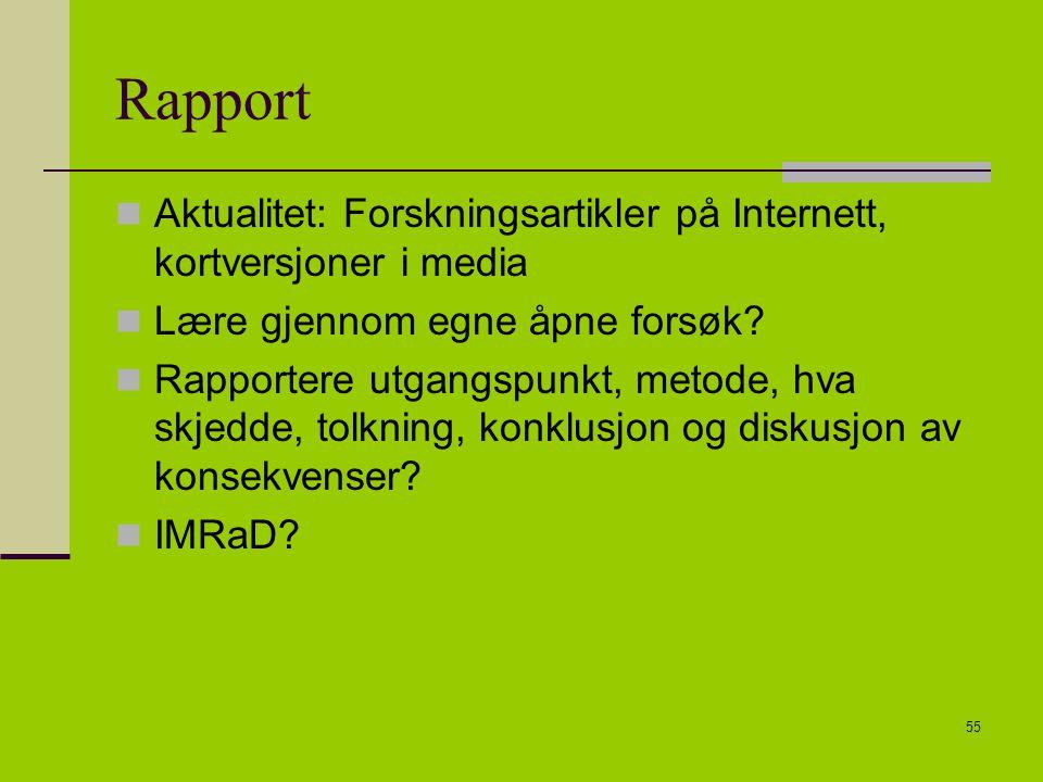 55 Rapport Aktualitet: Forskningsartikler på Internett, kortversjoner i media Lære gjennom egne åpne forsøk? Rapportere utgangspunkt, metode, hva skje