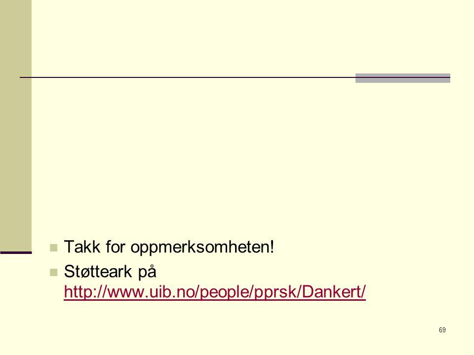 69 Takk for oppmerksomheten! Støtteark på http://www.uib.no/people/pprsk/Dankert/ http://www.uib.no/people/pprsk/Dankert/