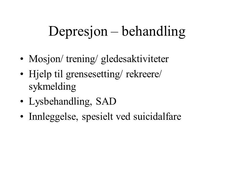 Depresjon – behandling Mosjon/ trening/ gledesaktiviteter Hjelp til grensesetting/ rekreere/ sykmelding Lysbehandling, SAD Innleggelse, spesielt ved s