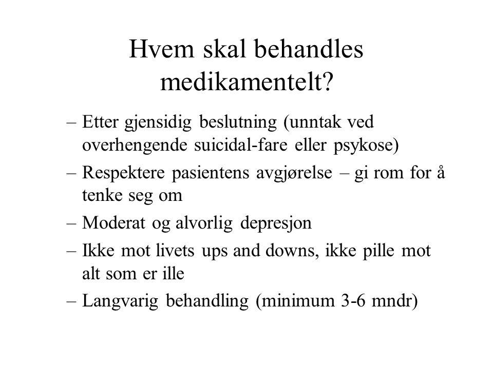 Hvem skal behandles medikamentelt? –Etter gjensidig beslutning (unntak ved overhengende suicidal-fare eller psykose) –Respektere pasientens avgjørelse