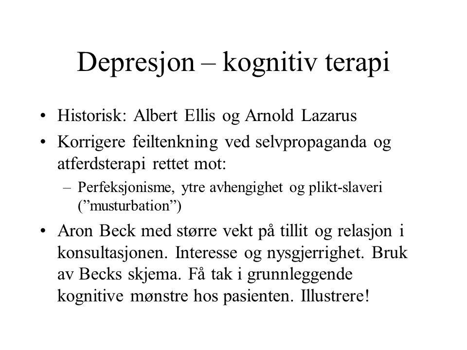 Depresjon – kognitiv terapi Historisk: Albert Ellis og Arnold Lazarus Korrigere feiltenkning ved selvpropaganda og atferdsterapi rettet mot: –Perfeksj