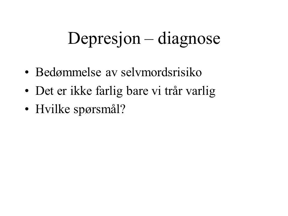 Depresjon – diagnose Bedømmelse av selvmordsrisiko Det er ikke farlig bare vi trår varlig Hvilke spørsmål?