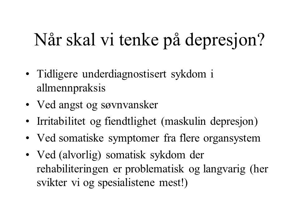 Når skal vi tenke på depresjon? Tidligere underdiagnostisert sykdom i allmennpraksis Ved angst og søvnvansker Irritabilitet og fiendtlighet (maskulin