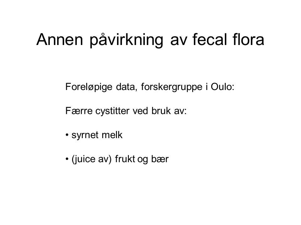 Annen påvirkning av fecal flora Foreløpige data, forskergruppe i Oulo: Færre cystitter ved bruk av: syrnet melk (juice av) frukt og bær