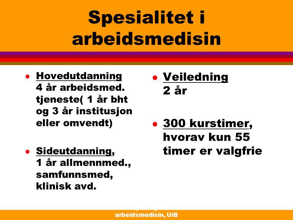 Moen, Seksjon for arbeidsmedisin, UiB Spesialitet i arbeidsmedisin l Hovedutdanning 4 år arbeidsmed. tjeneste( 1 år bht og 3 år institusjon eller omve