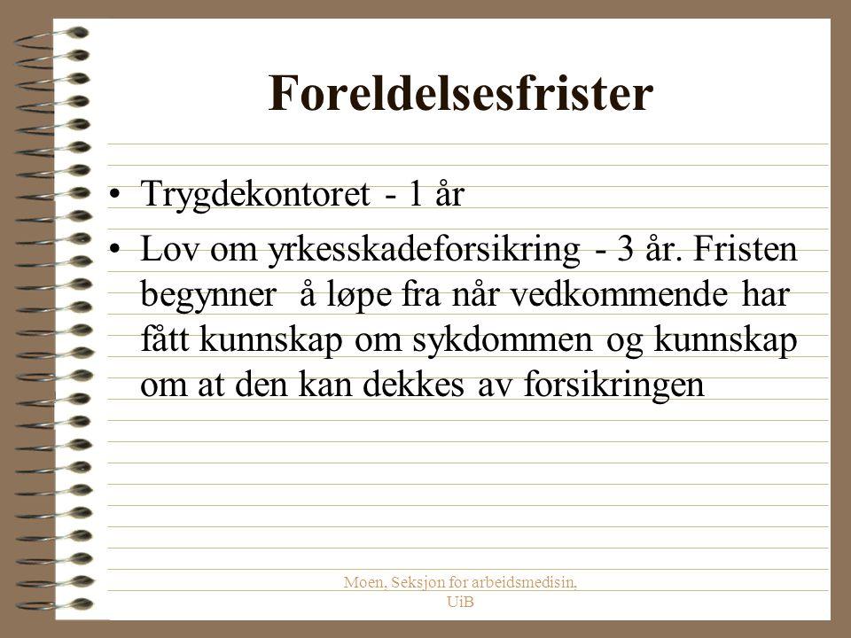 Moen, Seksjon for arbeidsmedisin, UiB Foreldelsesfrister Trygdekontoret - 1 år Lov om yrkesskadeforsikring - 3 år.