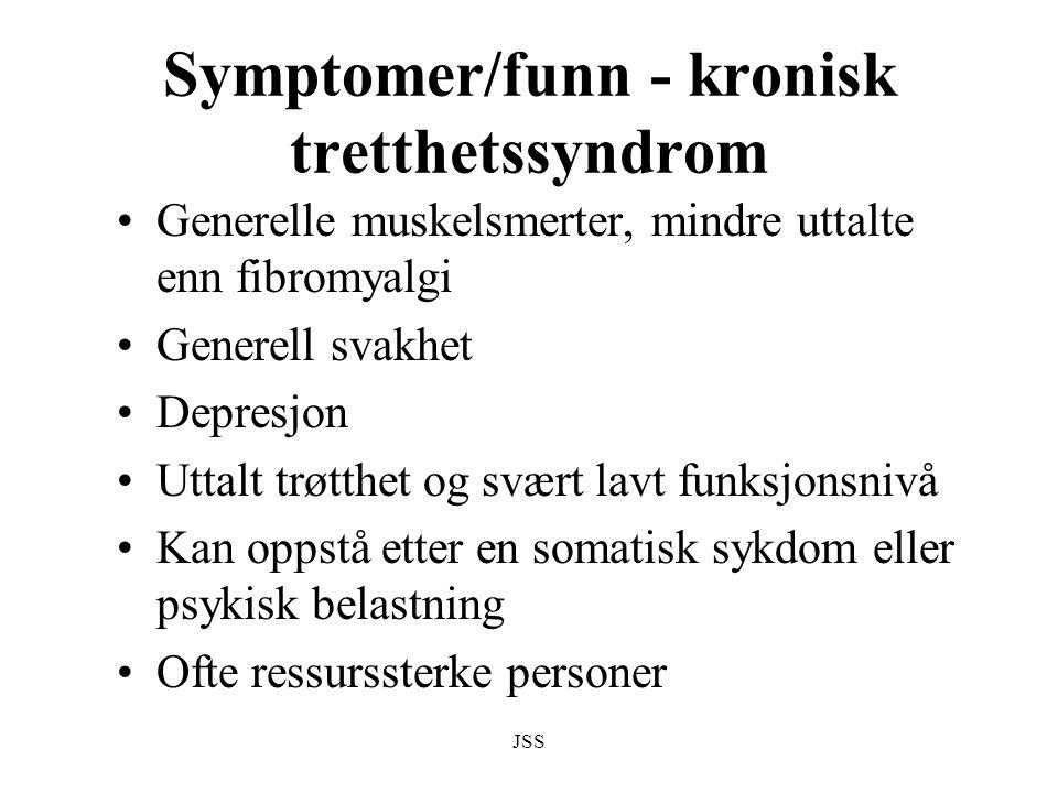 JSS Symptomer/funn - kronisk tretthetssyndrom Generelle muskelsmerter, mindre uttalte enn fibromyalgi Generell svakhet Depresjon Uttalt trøtthet og sv