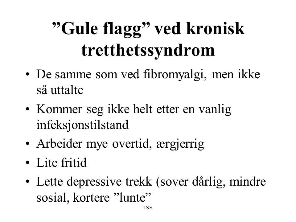 """JSS """"Gule flagg"""" ved kronisk tretthetssyndrom De samme som ved fibromyalgi, men ikke så uttalte Kommer seg ikke helt etter en vanlig infeksjonstilstan"""