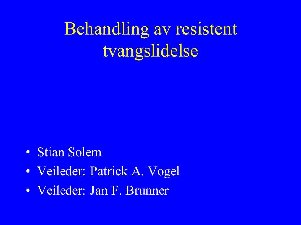 Behandling av resistent tvangslidelse Stian Solem Veileder: Patrick A. Vogel Veileder: Jan F. Brunner