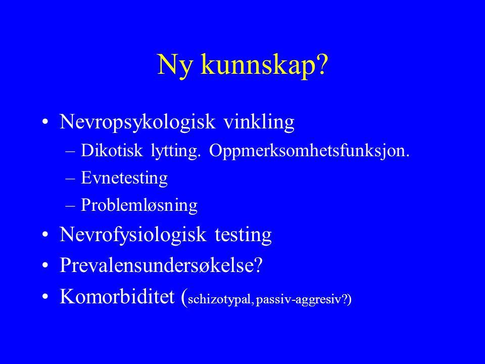 Ny kunnskap? Nevropsykologisk vinkling –Dikotisk lytting. Oppmerksomhetsfunksjon. –Evnetesting –Problemløsning Nevrofysiologisk testing Prevalensunder