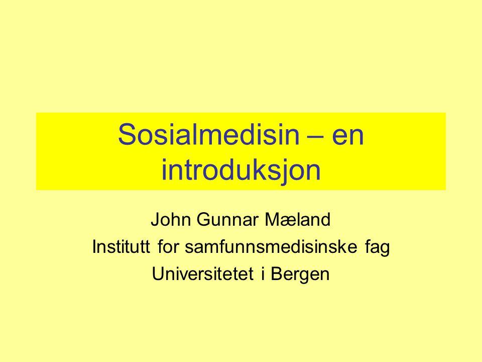 Sosialmedisin – en introduksjon John Gunnar Mæland Institutt for samfunnsmedisinske fag Universitetet i Bergen