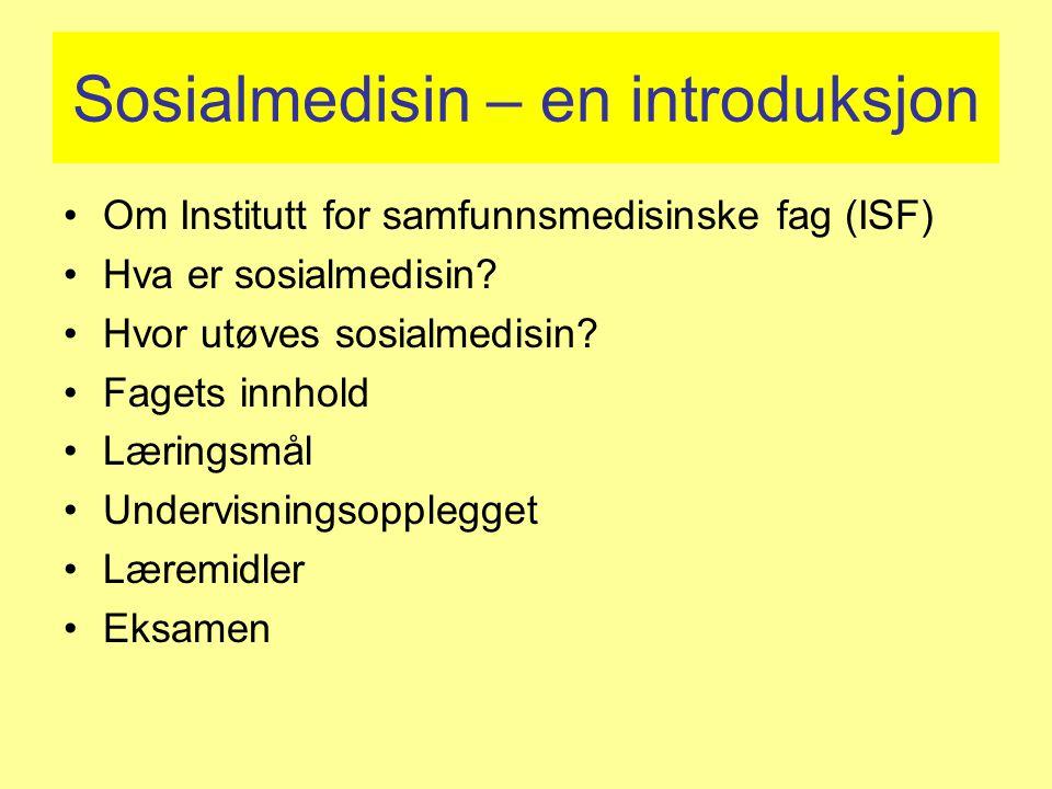 Sosialmedisin – en introduksjon Om Institutt for samfunnsmedisinske fag (ISF) Hva er sosialmedisin? Hvor utøves sosialmedisin? Fagets innhold Læringsm