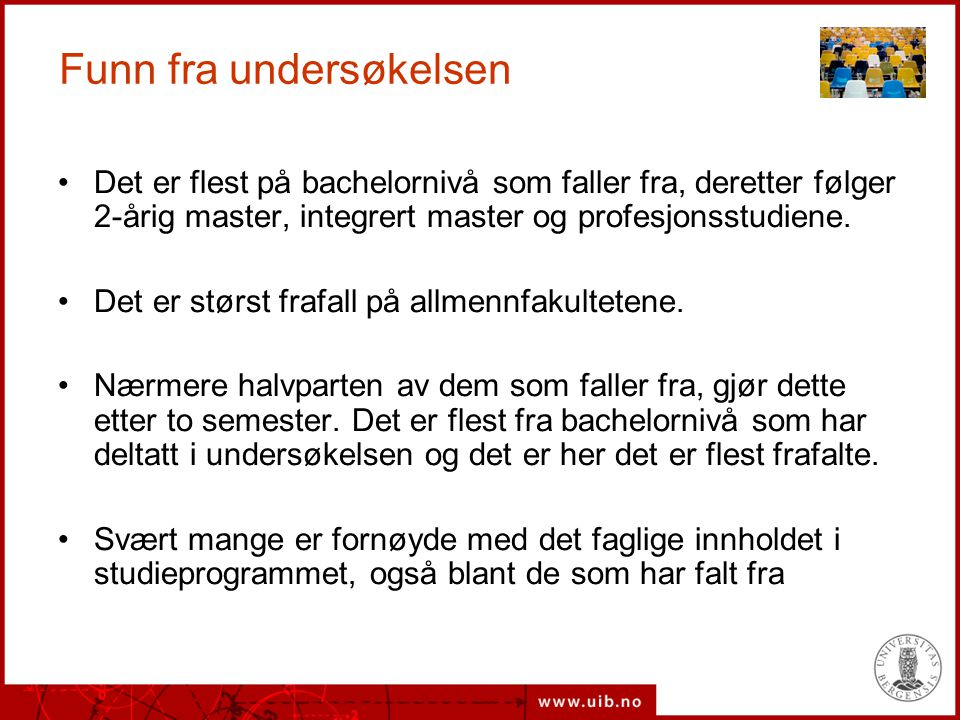 Funn fra undersøkelsen Det er flest på bachelornivå som faller fra, deretter følger 2-årig master, integrert master og profesjonsstudiene. Det er stør