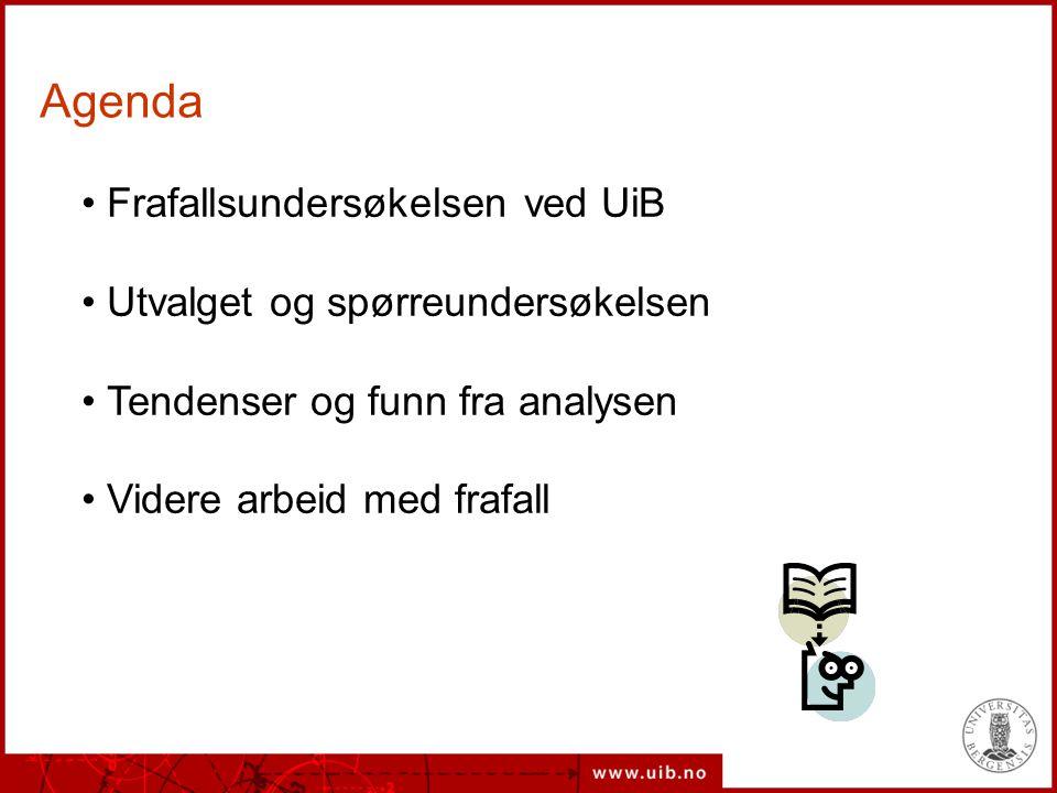 Frafallsundersøkelsen ved UiB Utvalget og spørreundersøkelsen Tendenser og funn fra analysen Videre arbeid med frafall Agenda