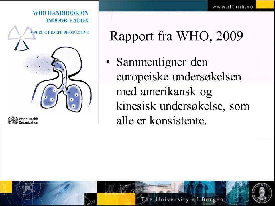 Normal text - click to edit Rapport fra WHO, 2009 Sammenligner den europeiske undersøkelsen med amerikansk og kinesisk undersøkelse, som alle er konsi