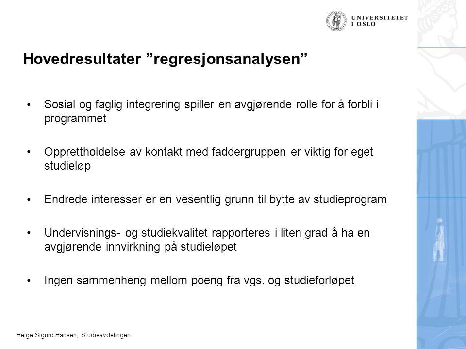 """Helge Sigurd Hansen, Studieavdelingen Hovedresultater """"regresjonsanalysen"""" Sosial og faglig integrering spiller en avgjørende rolle for å forbli i pro"""