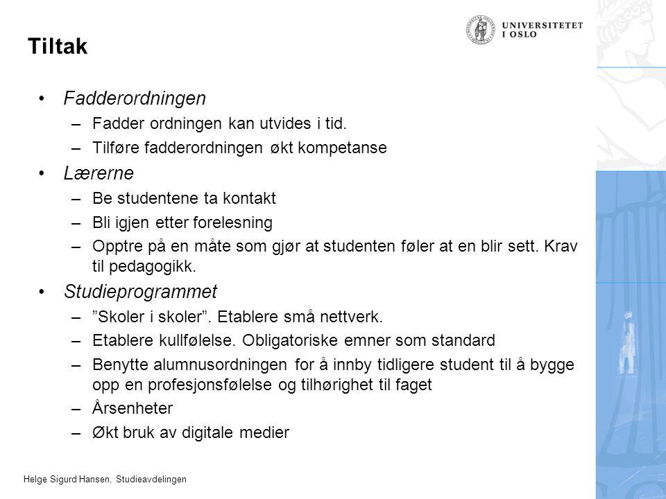 Helge Sigurd Hansen, Studieavdelingen Tiltak Fadderordningen –Fadder ordningen kan utvides i tid. –Tilføre fadderordningen økt kompetanse Lærerne –Be