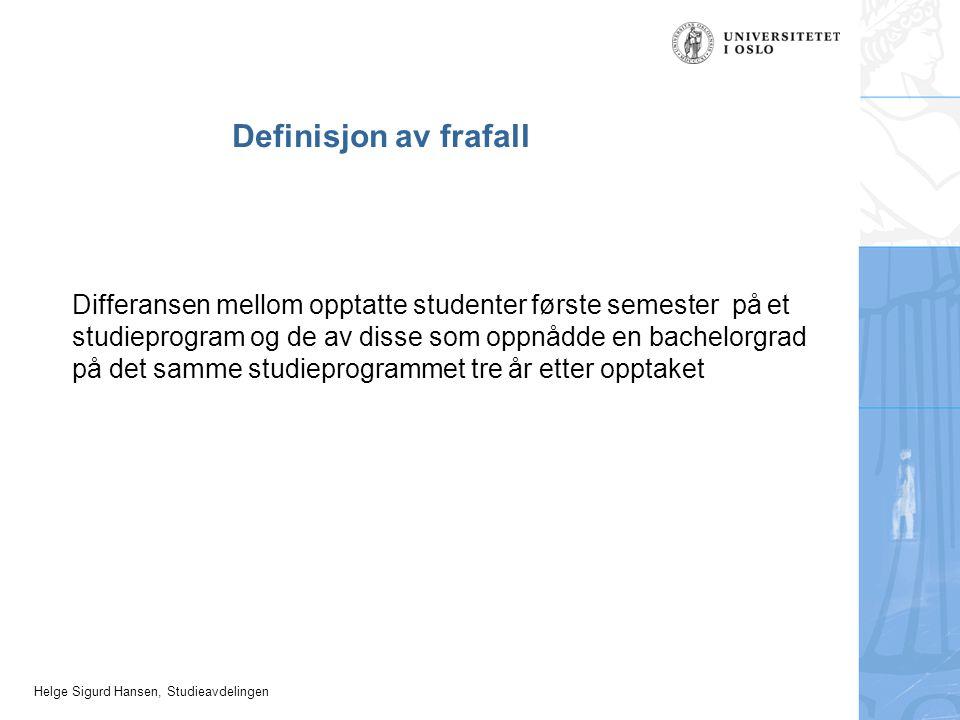 Helge Sigurd Hansen, Studieavdelingen Definisjon av frafall Differansen mellom opptatte studenter første semester på et studieprogram og de av disse som oppnådde en bachelorgrad på det samme studieprogrammet tre år etter opptaket