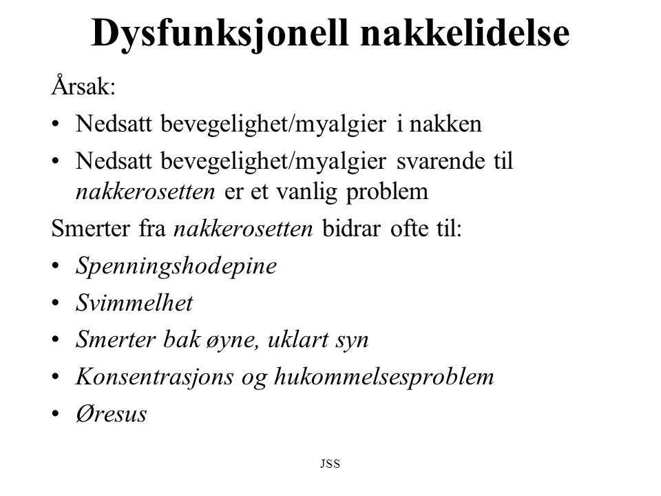 JSS Dysfunksjonell nakkelidelse Årsak: Nedsatt bevegelighet/myalgier i nakken Nedsatt bevegelighet/myalgier svarende til nakkerosetten er et vanlig pr