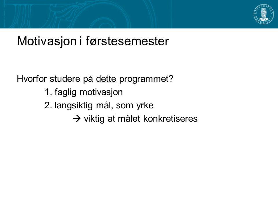 Motivasjon i førstesemester Hvorfor studere på dette programmet.