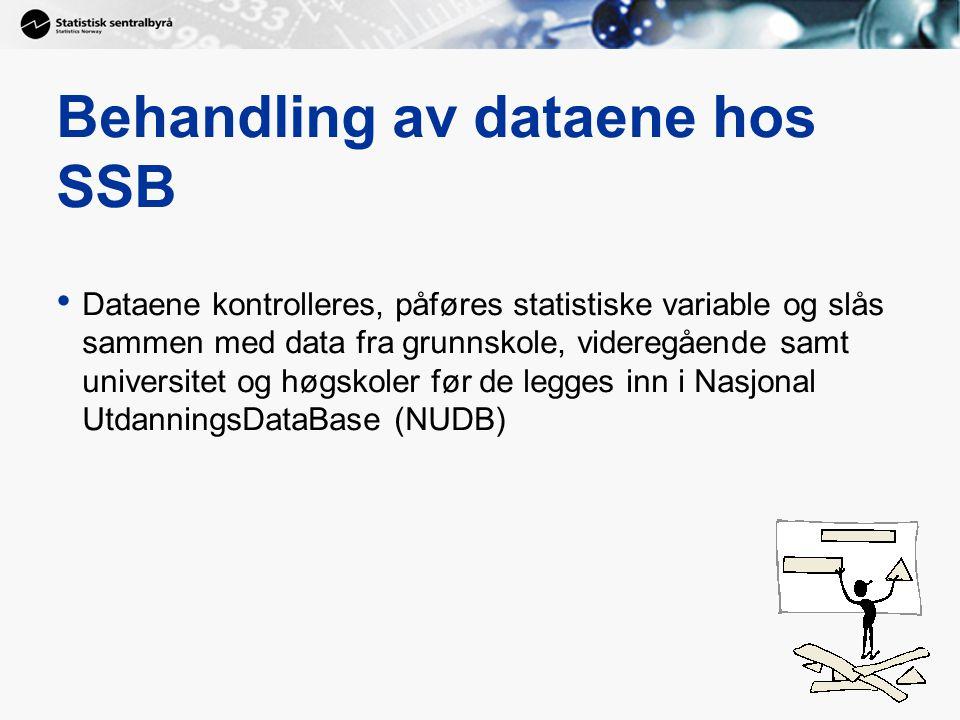 Behandling av dataene hos SSB Dataene kontrolleres, påføres statistiske variable og slås sammen med data fra grunnskole, videregående samt universitet og høgskoler før de legges inn i Nasjonal UtdanningsDataBase (NUDB)