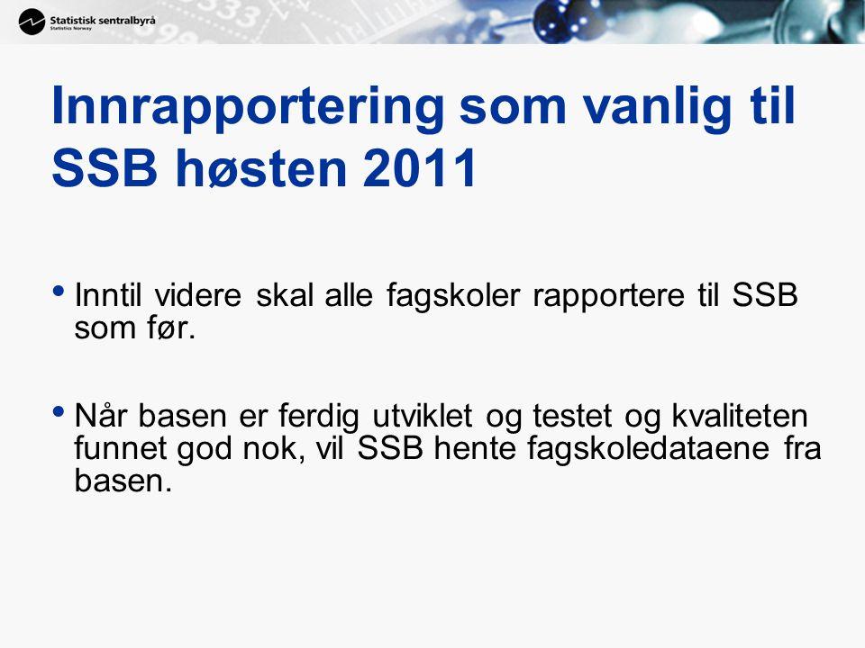 Innrapportering som vanlig til SSB høsten 2011 Inntil videre skal alle fagskoler rapportere til SSB som før.