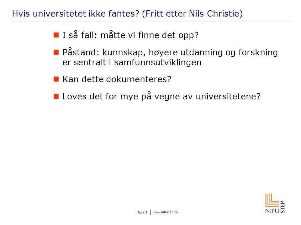 www.nifustep.no Page 2 Hvis universitetet ikke fantes? (Fritt etter Nils Christie) I så fall: måtte vi finne det opp? Påstand: kunnskap, høyere utdann
