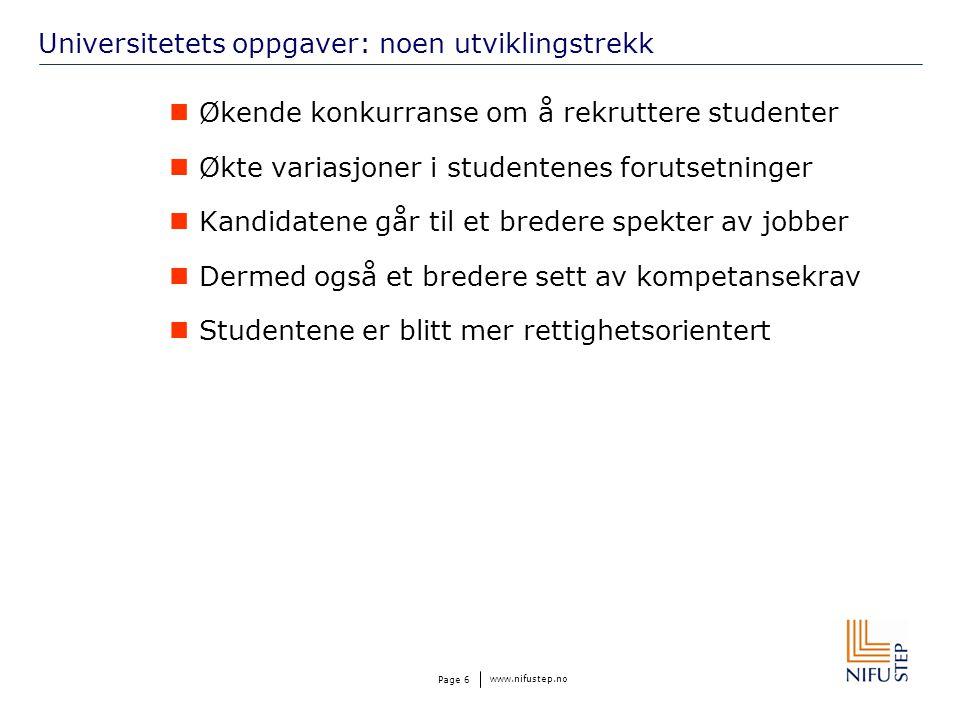 www.nifustep.no Page 6 Universitetets oppgaver: noen utviklingstrekk Økende konkurranse om å rekruttere studenter Økte variasjoner i studentenes forut