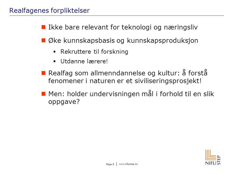 www.nifustep.no Page 8 Realfagenes forpliktelser Ikke bare relevant for teknologi og næringsliv Øke kunnskapsbasis og kunnskapsproduksjon  Rekruttere