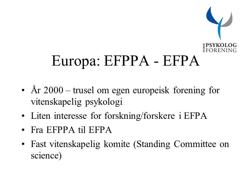 Europa: EFPPA - EFPA År 2000 – trusel om egen europeisk forening for vitenskapelig psykologi Liten interesse for forskning/forskere i EFPA Fra EFPPA til EFPA Fast vitenskapelig komite (Standing Committee on science)