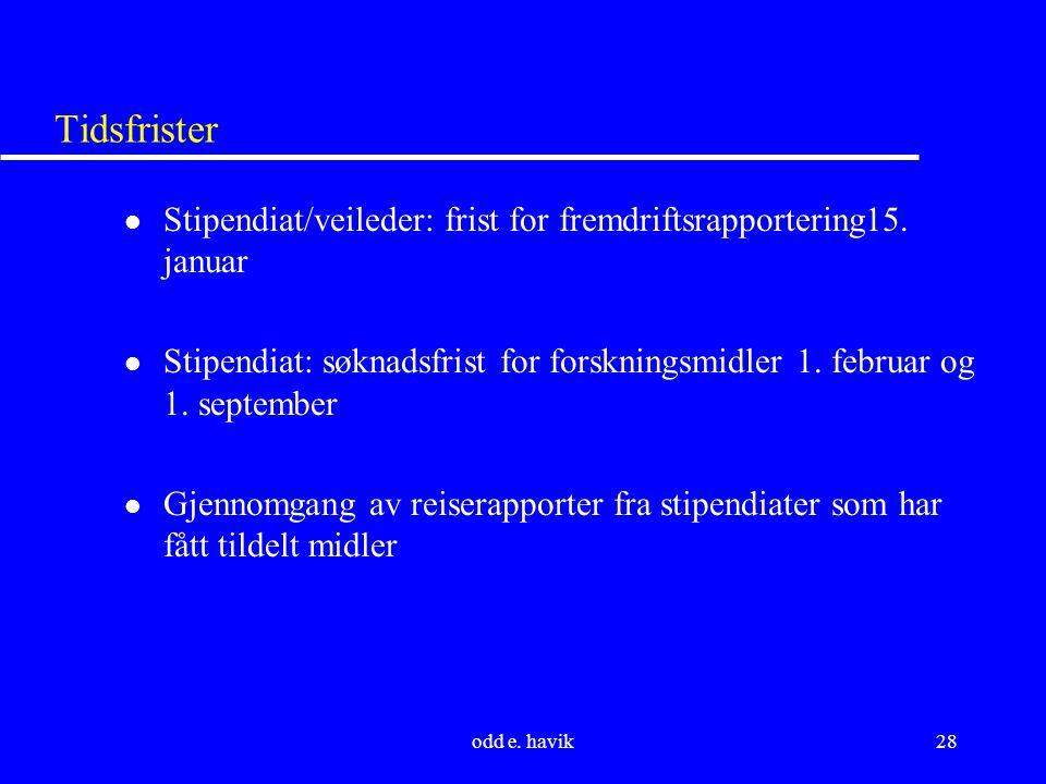 odd e. havik28 Tidsfrister l Stipendiat/veileder: frist for fremdriftsrapportering15.