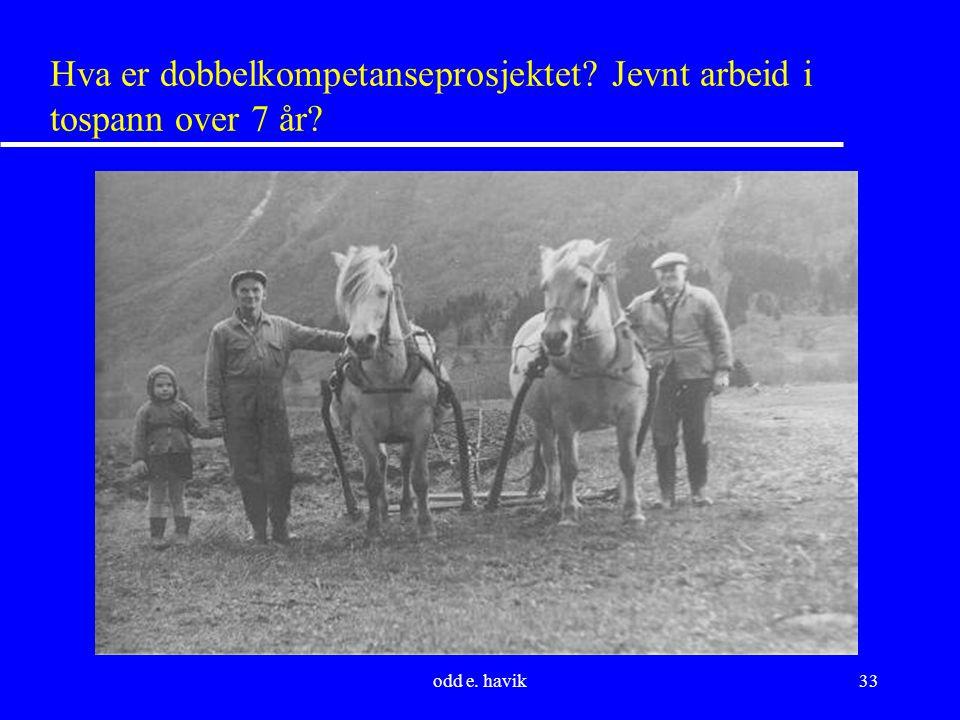 odd e. havik33 Hva er dobbelkompetanseprosjektet Jevnt arbeid i tospann over 7 år