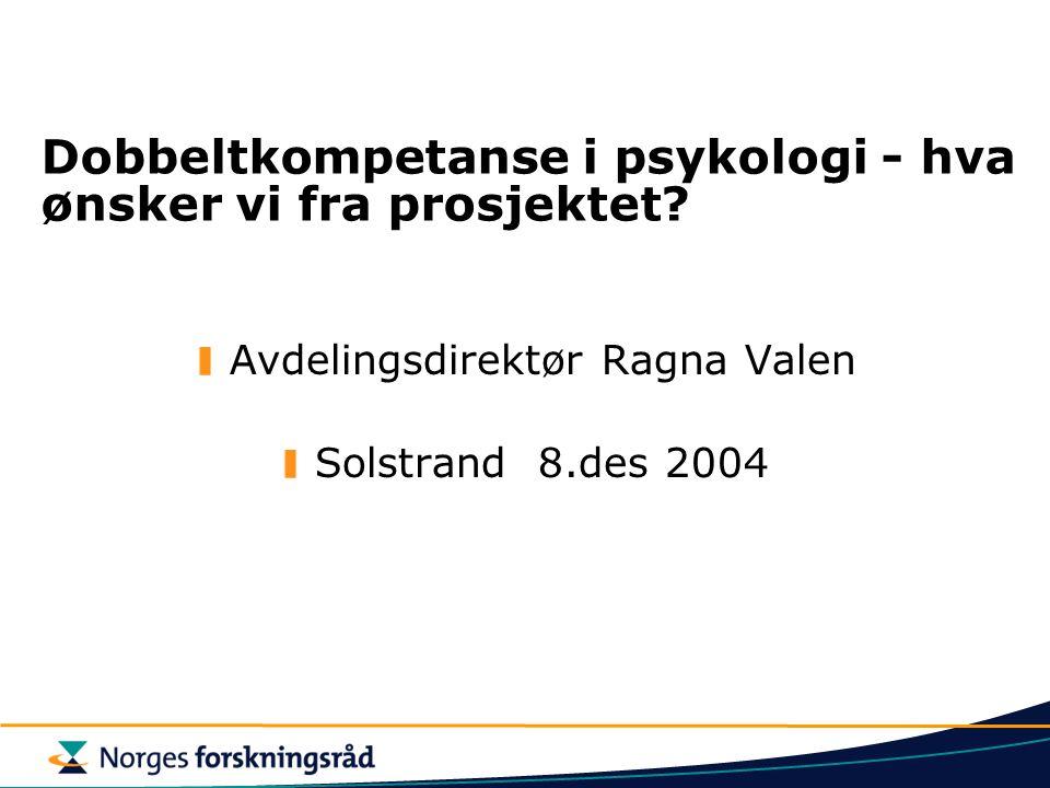 Dobbeltkompetanse i psykologi - hva ønsker vi fra prosjektet? Avdelingsdirektør Ragna Valen Solstrand 8.des 2004