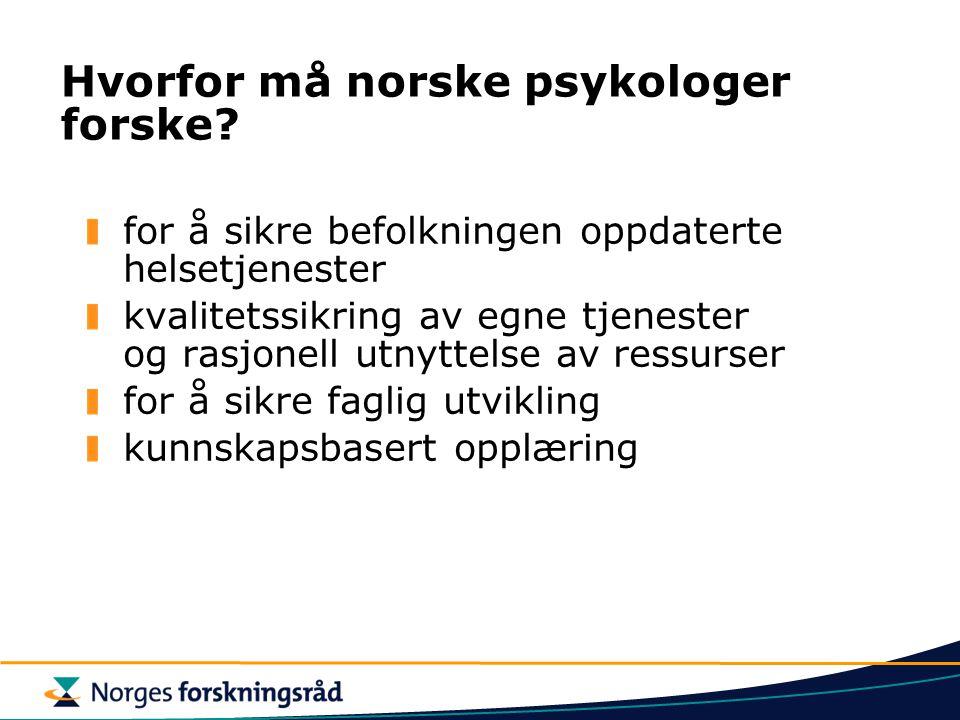 Hvorfor må norske psykologer forske? for å sikre befolkningen oppdaterte helsetjenester kvalitetssikring av egne tjenester og rasjonell utnyttelse av