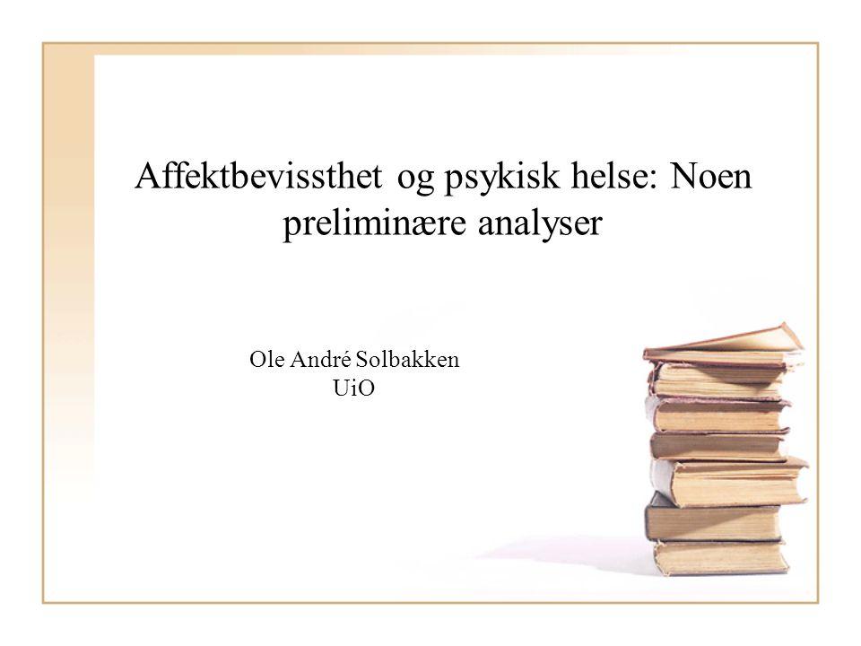 Affektbevissthet og psykisk helse: Noen preliminære analyser Ole André Solbakken UiO