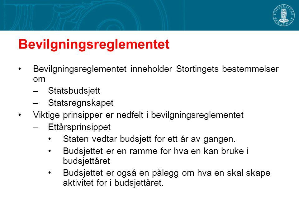 Bevilgningsreglementet Bevilgningsreglementet inneholder Stortingets bestemmelser om –Statsbudsjett –Statsregnskapet Viktige prinsipper er nedfelt i b