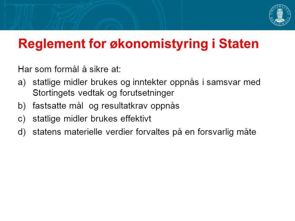 Reglement for økonomistyring i Staten Har som formål å sikre at: a)statlige midler brukes og inntekter oppnås i samsvar med Stortingets vedtak og foru