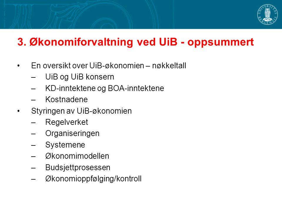 3. Økonomiforvaltning ved UiB - oppsummert En oversikt over UiB-økonomien – nøkkeltall –UiB og UiB konsern –KD-inntektene og BOA-inntektene –Kostnaden