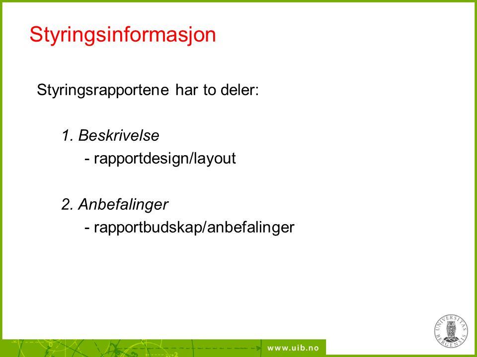 Styringsinformasjon Styringsrapportene har to deler: 1. Beskrivelse - rapportdesign/layout 2. Anbefalinger - rapportbudskap/anbefalinger