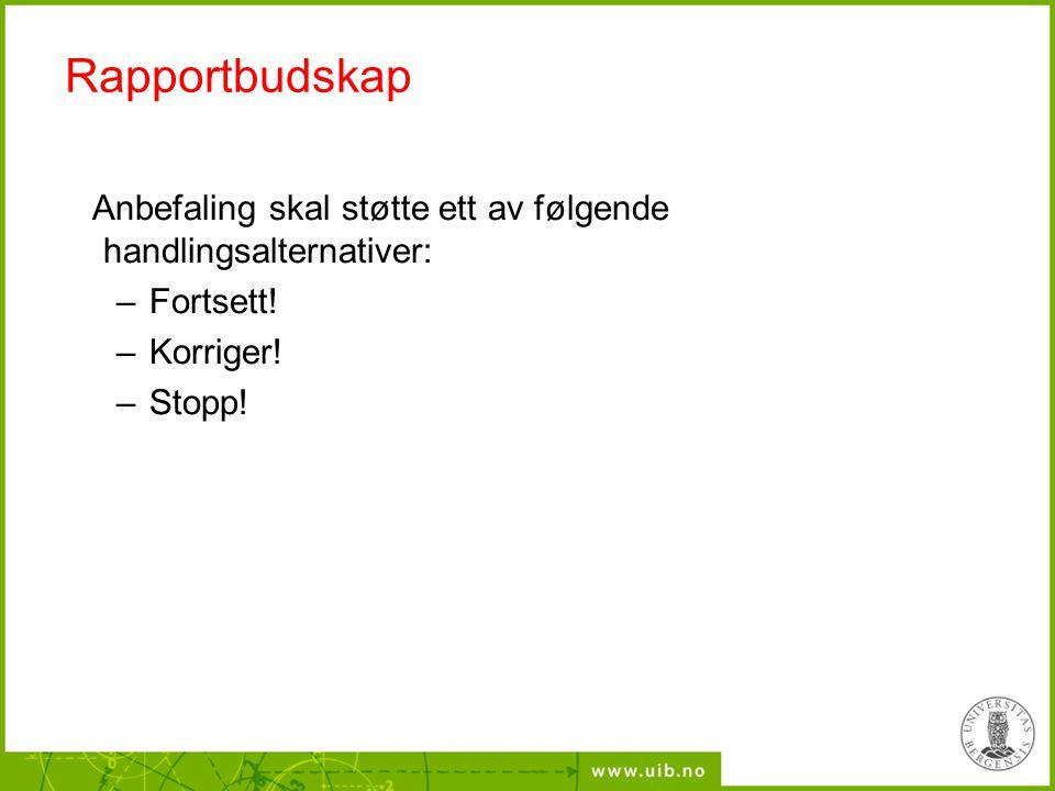 Rapportbudskap Anbefaling skal støtte ett av følgende handlingsalternativer: –Fortsett! –Korriger! –Stopp!