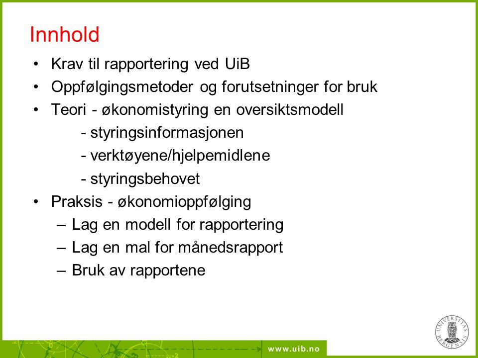 Innhold Krav til rapportering ved UiB Oppfølgingsmetoder og forutsetninger for bruk Teori - økonomistyring en oversiktsmodell - styringsinformasjonen