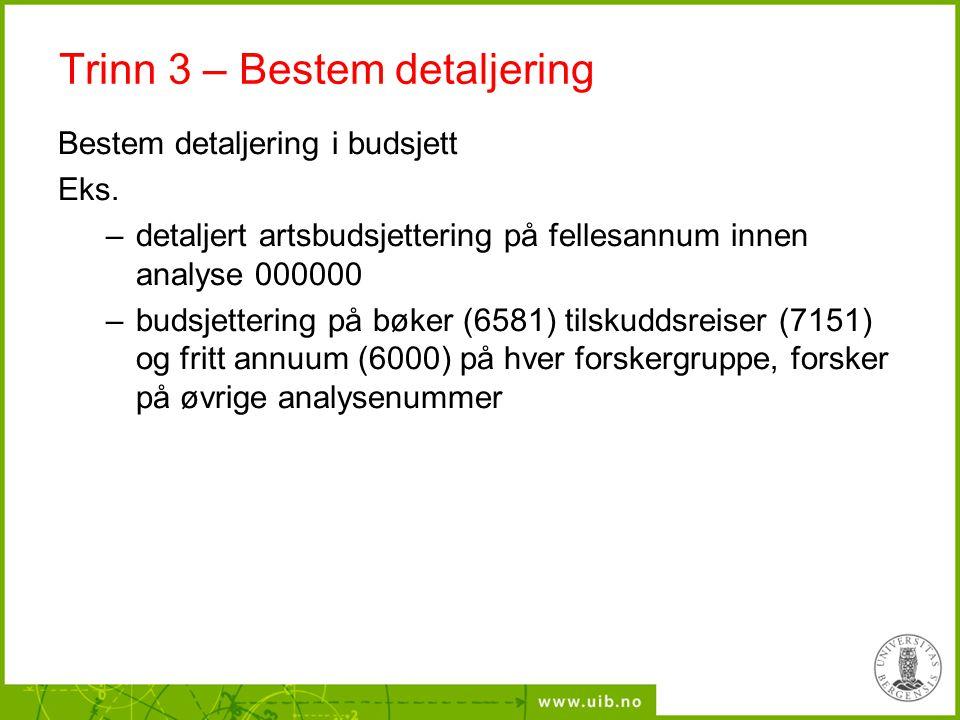 Trinn 3 – Bestem detaljering Bestem detaljering i budsjett Eks. –detaljert artsbudsjettering på fellesannum innen analyse 000000 –budsjettering på bøk