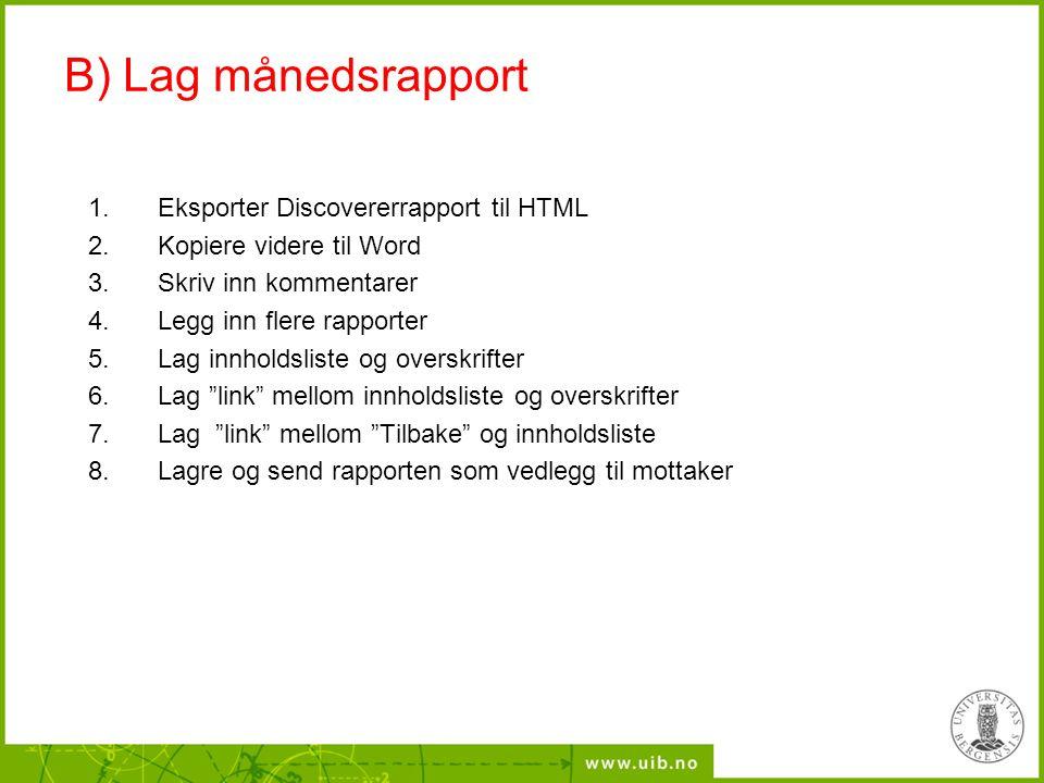 B) Lag månedsrapport 1.Eksporter Discovererrapport til HTML 2.Kopiere videre til Word 3.Skriv inn kommentarer 4.Legg inn flere rapporter 5.Lag innhold