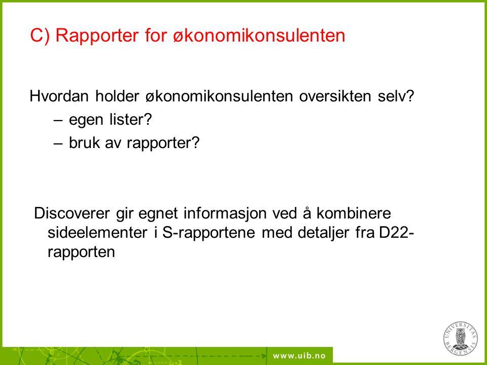 C) Rapporter for økonomikonsulenten Hvordan holder økonomikonsulenten oversikten selv? –egen lister? –bruk av rapporter? Discoverer gir egnet informas