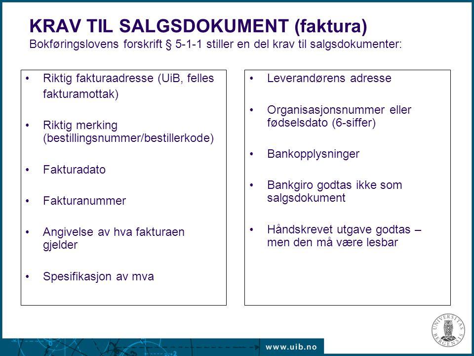 KRAV TIL SALGSDOKUMENT (faktura) Bokføringslovens forskrift § 5-1-1 stiller en del krav til salgsdokumenter: Riktig fakturaadresse (UiB, felles faktur