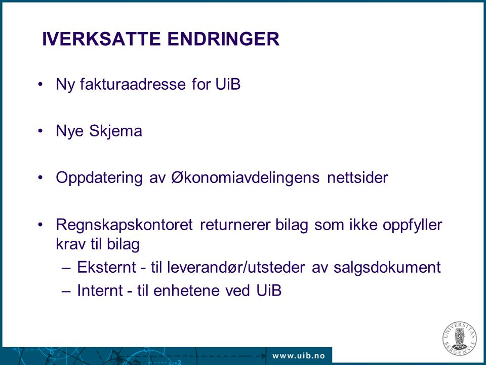 NY FAKTURAADRESSE for UIB Norsk adresse:Universitetet i Bergen Felles fakturamottak Postboks 7800 5020 BERGEN Engelsk adresse:The University of Bergen Central Accounts Payable P.O.