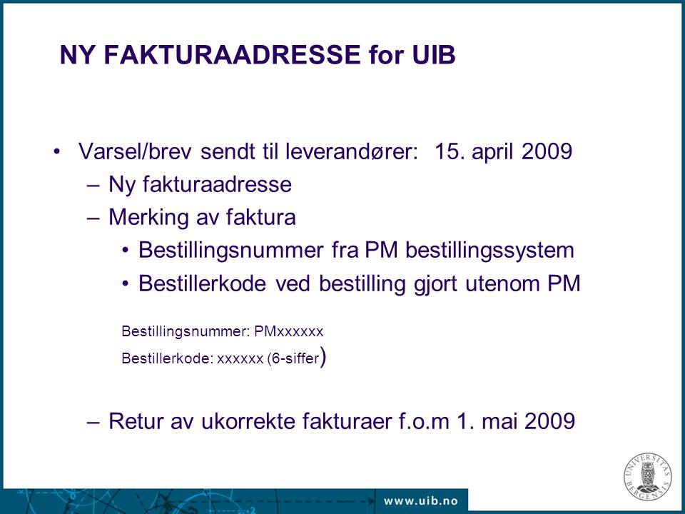 NY FAKTURAADRESSE for UIB Varsel/brev sendt til leverandører: 15. april 2009 –Ny fakturaadresse –Merking av faktura Bestillingsnummer fra PM bestillin